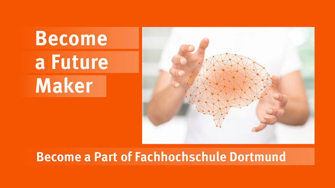 "The image of two hands forming an orange networked brain between the fingers is tied into an orange background. Next to it is the slogan ""Become a future maker, become part of the Dortmund University of Applied Sciences""."